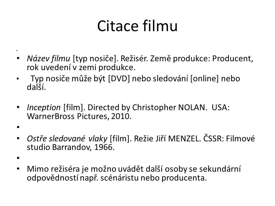 Citace filmu Název filmu [typ nosiče]. Režisér. Země produkce: Producent, rok uvedení v zemi produkce.